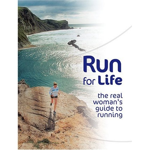 Run for Life: The Real Woman's Guide to Running