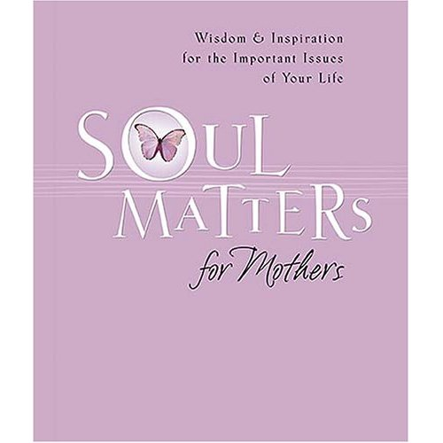 Soul Matters for Mothers: Wisdom & Inspiration for the Important Issues of Your Life
