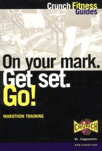 On Your Mark. Get Set. Go!: Marathon Training (Crunch Fitness Guides)