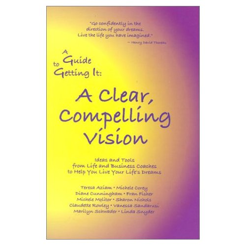 A Guide To Getting It: A Clear, Compelling Vision