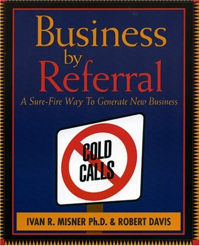 Business by Referral : A Sure-Fire Way to Generate New Business
