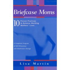 Briefcase Moms: 10 Proven Practices to Balance Working Mothers' Lives