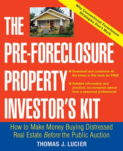 The Pre-Foreclosure Property Investor's Kit How to Make Money Buying Distressed Real Estate -- Before the Public Auction
