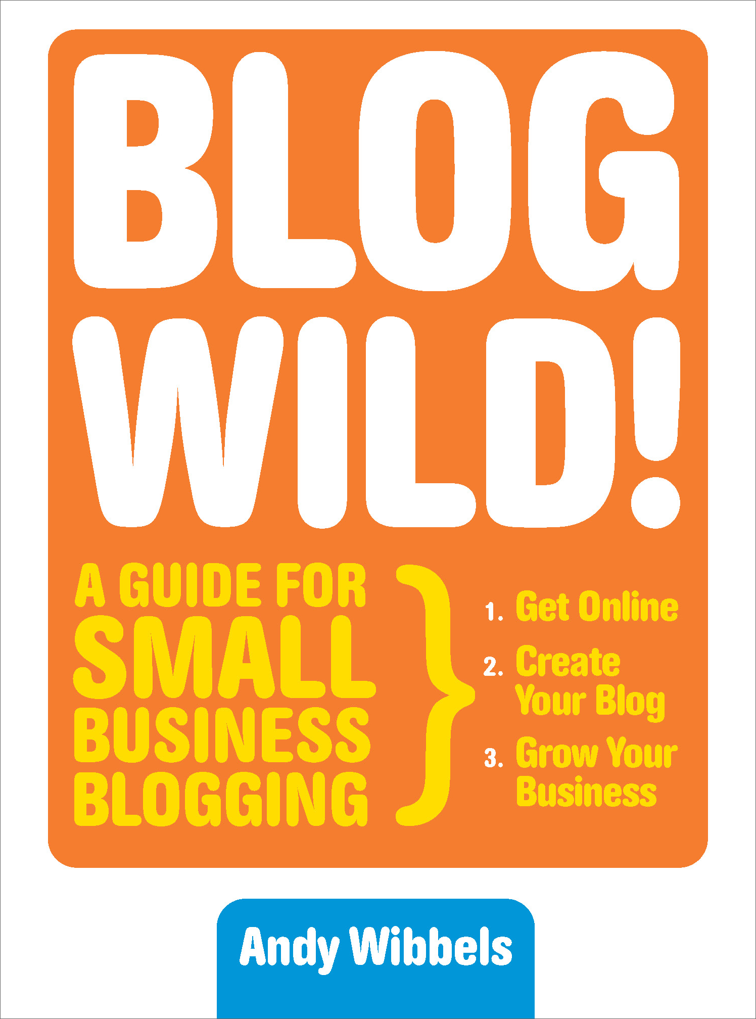 Blogwild!: A Guide for Small Business Blogging