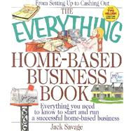 The Everything Home-Based Business Book: Everything You Need to Know to Start and Run a Successful Home-Based Business