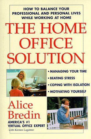 The Home Office Solution : How to Balance Your Professional and Personal Lives While Working at Home
