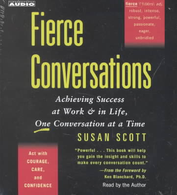 Fierce Conversations: Achieving Sucess at Work and in Life One Conversation at a Time
