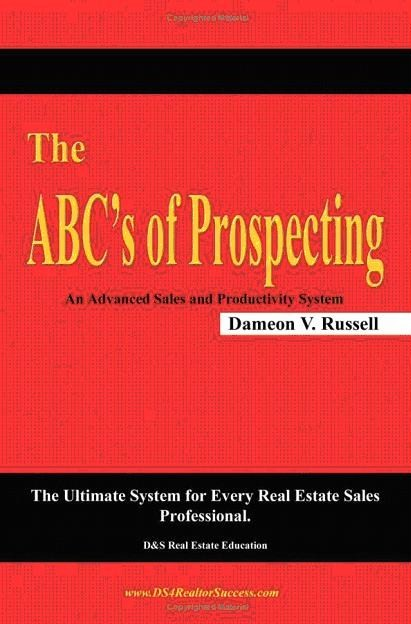 The ABC's of Prospecting: The Ultimate System for Every Real Estate Sales Professional