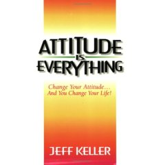 Attitude Is Everything: Change Your Attitude...and You Change Your Life!