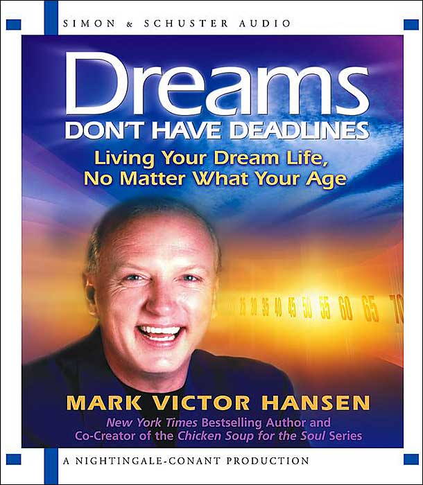Dreams Don't Have DeadLines: Living Your Dream Life, No Matter What Your Age